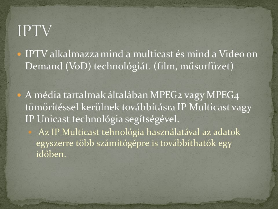 IPTV IPTV alkalmazza mind a multicast és mind a Video on Demand (VoD) technológiát. (film, műsorfüzet)
