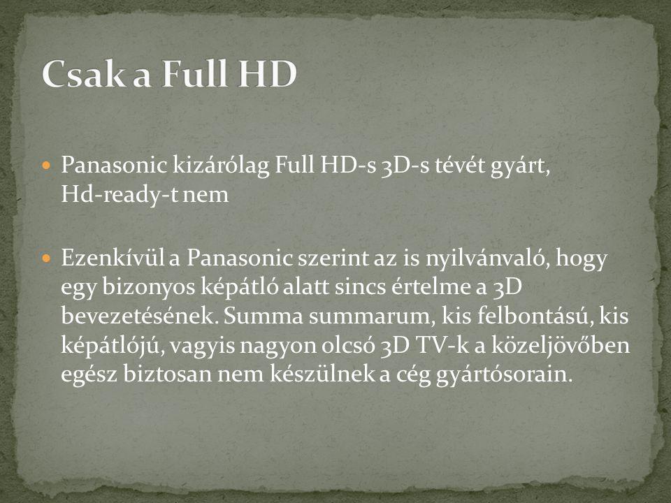 Csak a Full HD Panasonic kizárólag Full HD-s 3D-s tévét gyárt, Hd-ready-t nem.