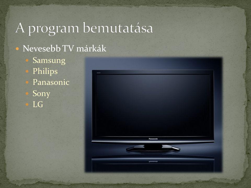 A program bemutatása Nevesebb TV márkák Samsung Philips Panasonic Sony
