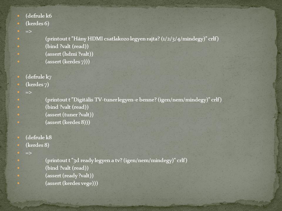 (defrule k6 (kerdes 6) => (printout t Hány HDMI csatlakozo legyen rajta (1/2/3/4/mindegy) crlf)