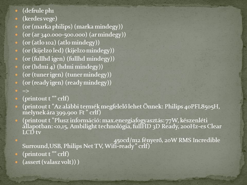 (defrule ph1 (kerdes vege) (or (marka philips) (marka mindegy)) (or (ar 340.000-500.000) (ar mindegy))