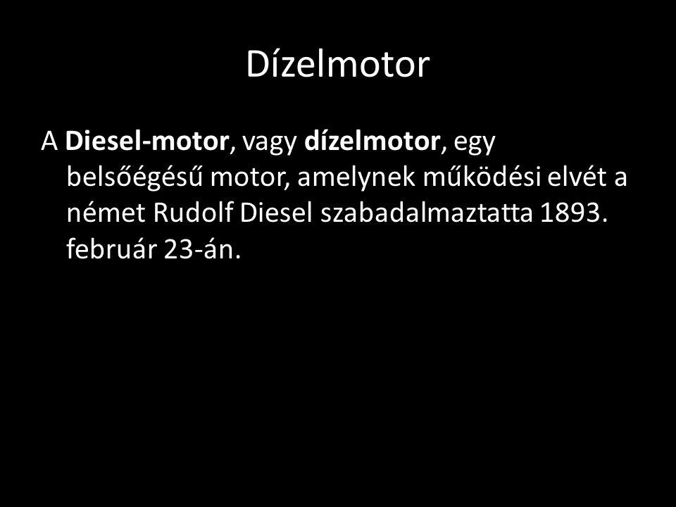 Dízelmotor A Diesel-motor, vagy dízelmotor, egy belsőégésű motor, amelynek működési elvét a német Rudolf Diesel szabadalmaztatta 1893.