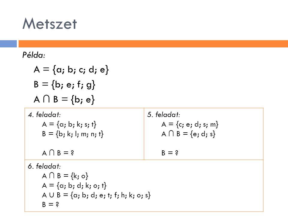Metszet A = {a; b; c; d; e} B = {b; e; f; g} A ∩ B = {b; e} Példa: