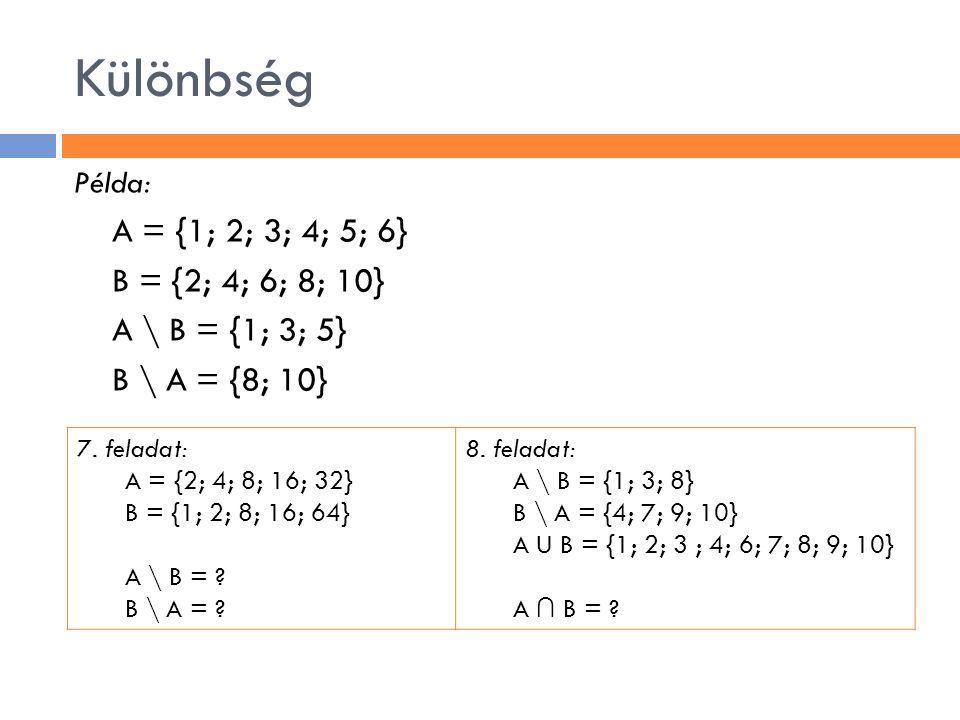 Különbség A = {1; 2; 3; 4; 5; 6} B = {2; 4; 6; 8; 10}