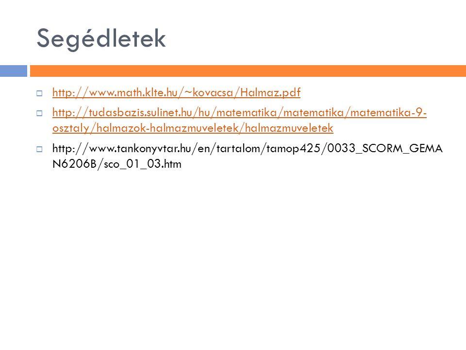 Segédletek http://www.math.klte.hu/~kovacsa/Halmaz.pdf