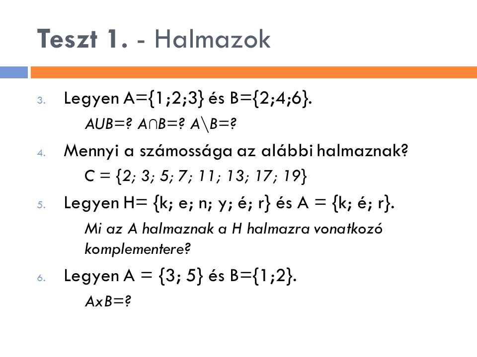 Teszt 1. - Halmazok Legyen A={1;2;3} és B={2;4;6}.