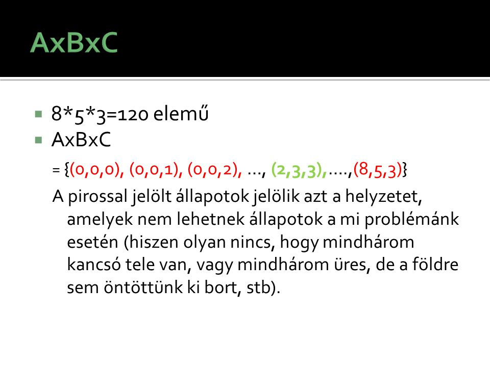 AxBxC 8*5*3=120 elemű. AxBxC. = {(0,0,0), (0,0,1), (0,0,2), …, (2,3,3),….,(8,5,3)}