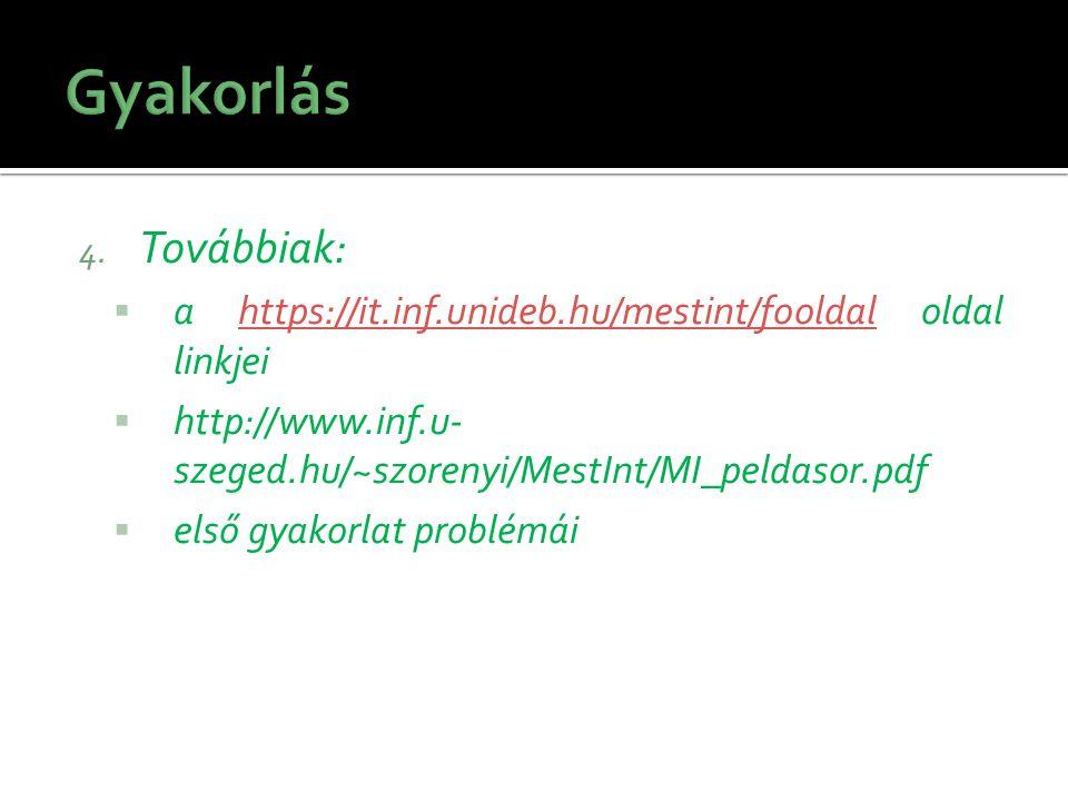 Gyakorlás Továbbiak: a https://it.inf.unideb.hu/mestint/fooldal oldal linkjei. http://www.inf.u-szeged.hu/~szorenyi/MestInt/MI_peldasor.pdf.