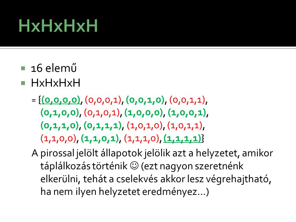 HxHxHxH 16 elemű. HxHxHxH.