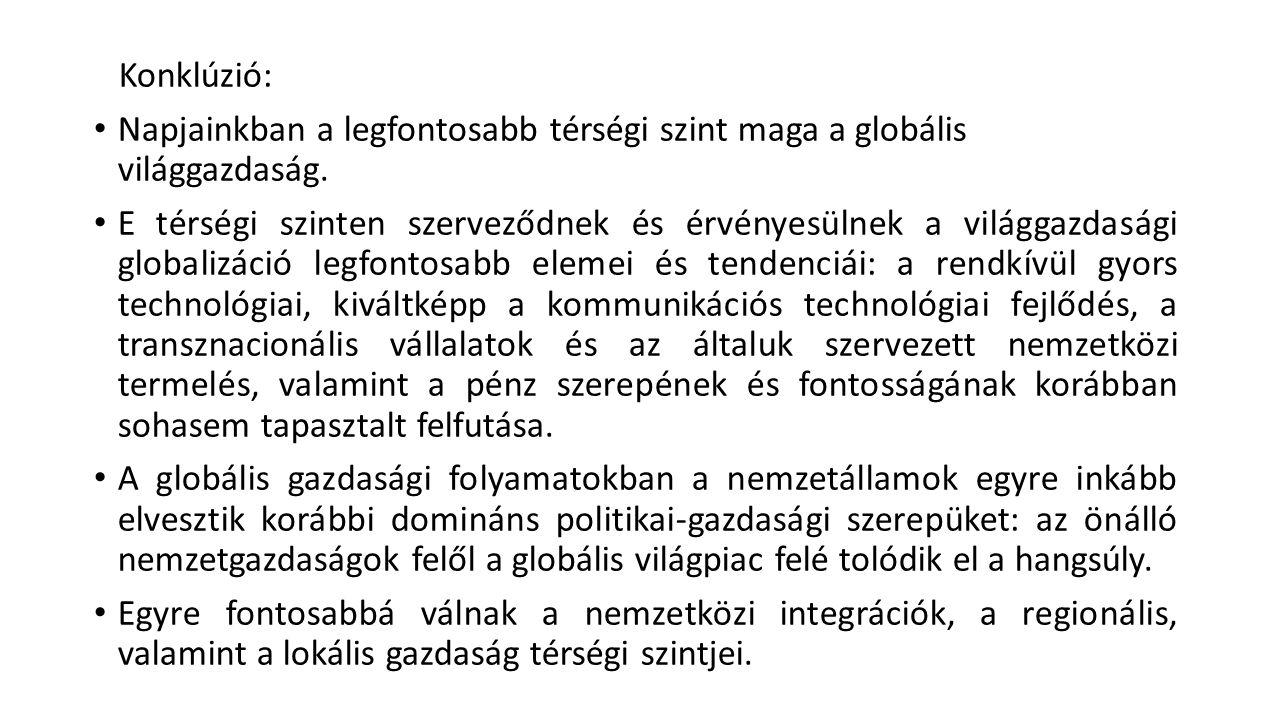 Konklúzió: Napjainkban a legfontosabb térségi szint maga a globális világgazdaság.