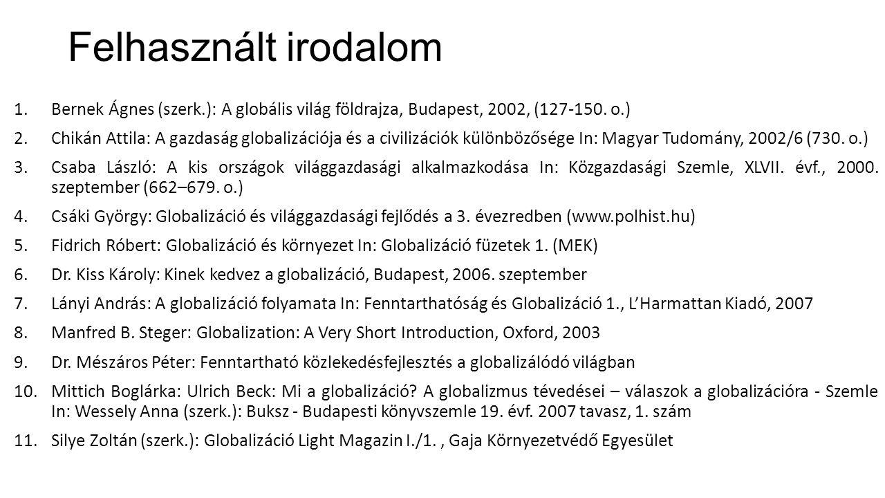 Felhasznált irodalom Bernek Ágnes (szerk.): A globális világ földrajza, Budapest, 2002, (127-150. o.)