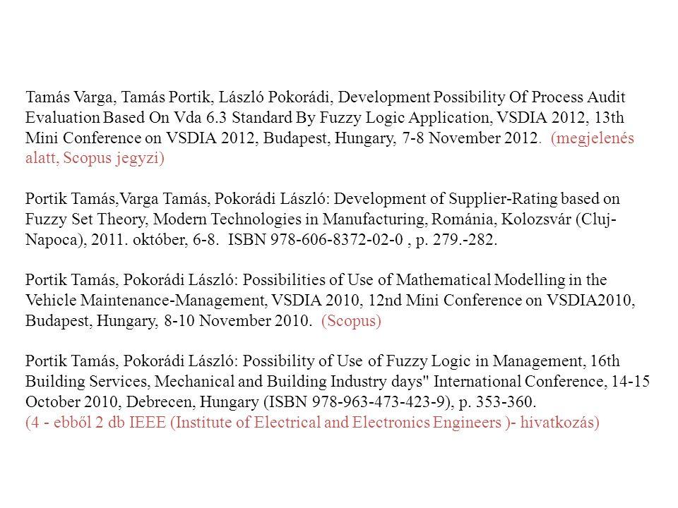 Tamás Varga, Tamás Portik, László Pokorádi, Development Possibility Of Process Audit Evaluation Based On Vda 6.3 Standard By Fuzzy Logic Application, VSDIA 2012, 13th Mini Conference on VSDIA 2012, Budapest, Hungary, 7-8 November 2012. (megjelenés alatt, Scopus jegyzi)