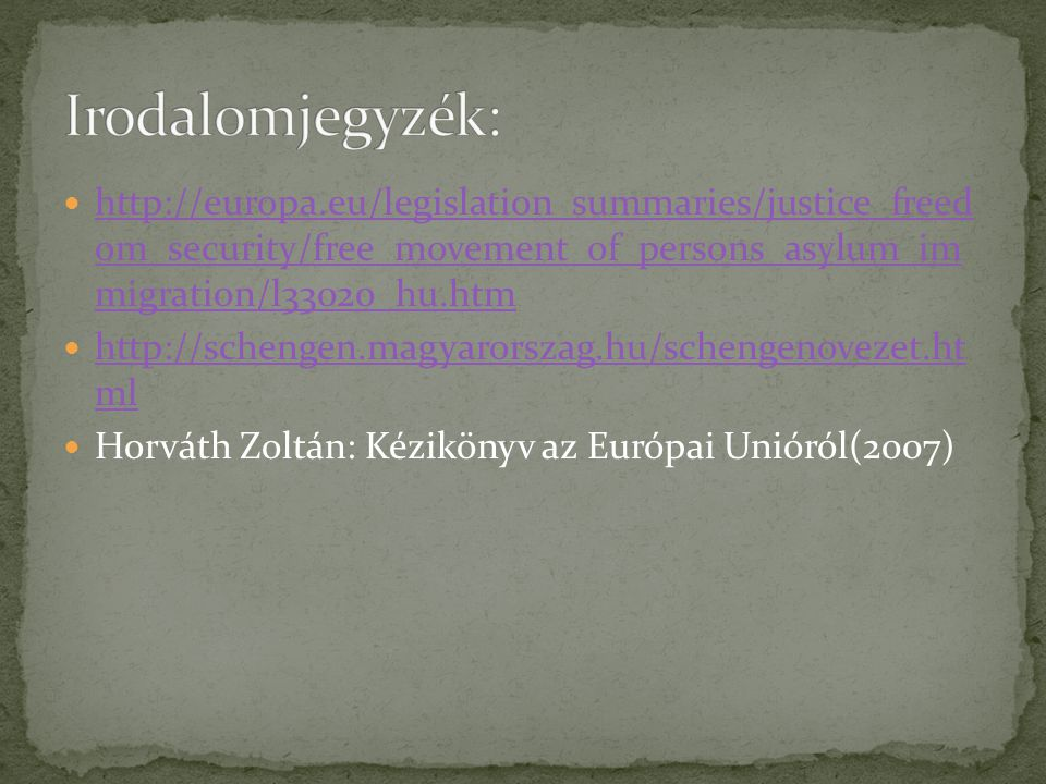 Irodalomjegyzék: http://europa.eu/legislation_summaries/justice_freed om_security/free_movement_of_persons_asylum_im migration/l33020_hu.htm.