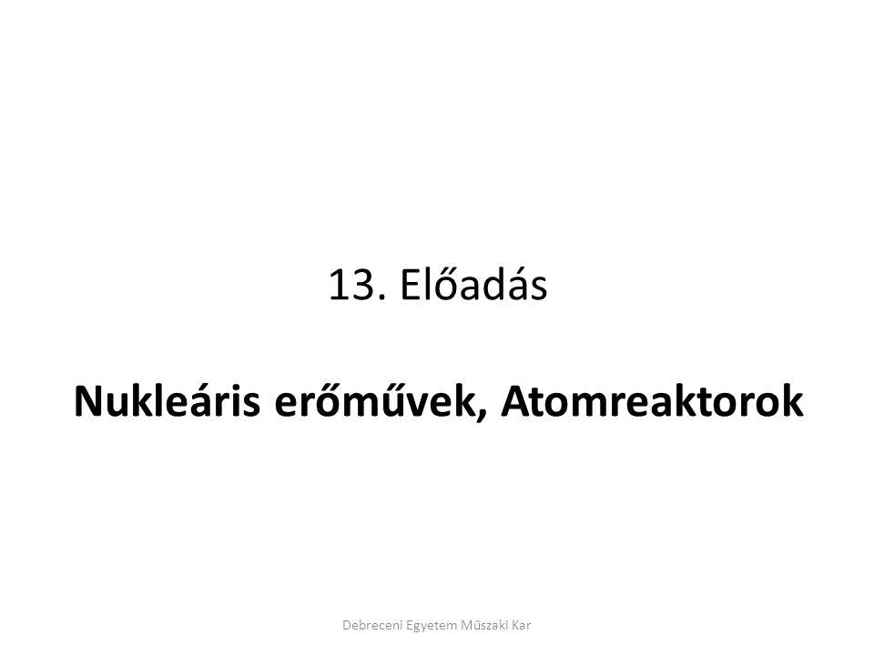 13. Előadás Nukleáris erőművek, Atomreaktorok