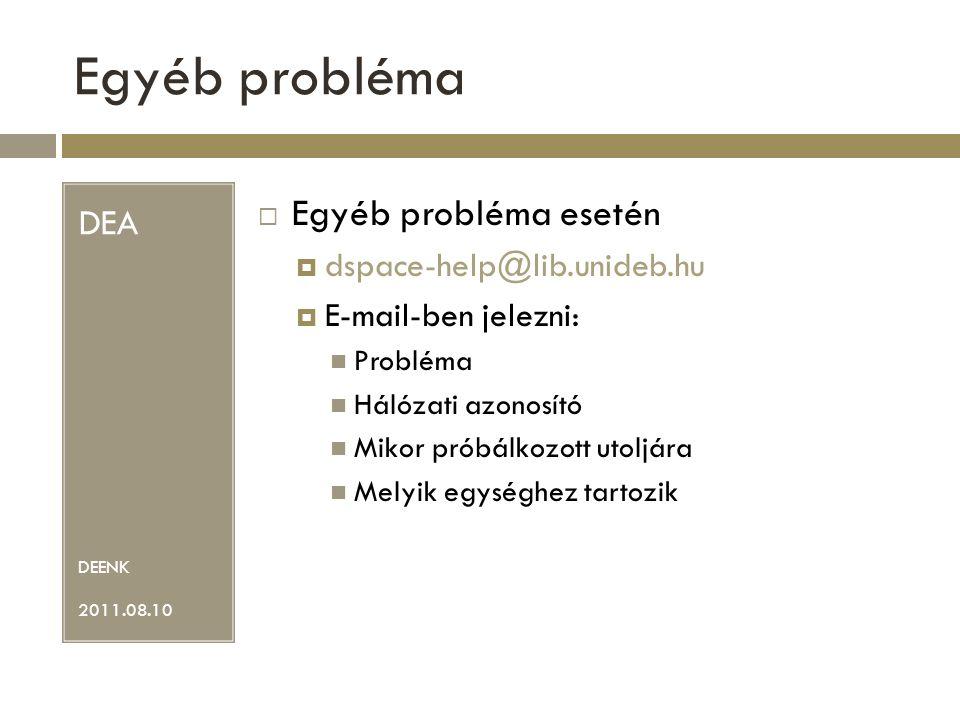 Egyéb probléma Egyéb probléma esetén DEA dspace-help@lib.unideb.hu