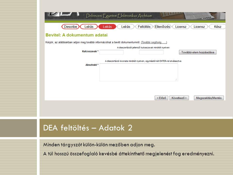 DEA feltöltés – Adatok 2 Minden tárgyszót külön-külön mezőben adjon meg.