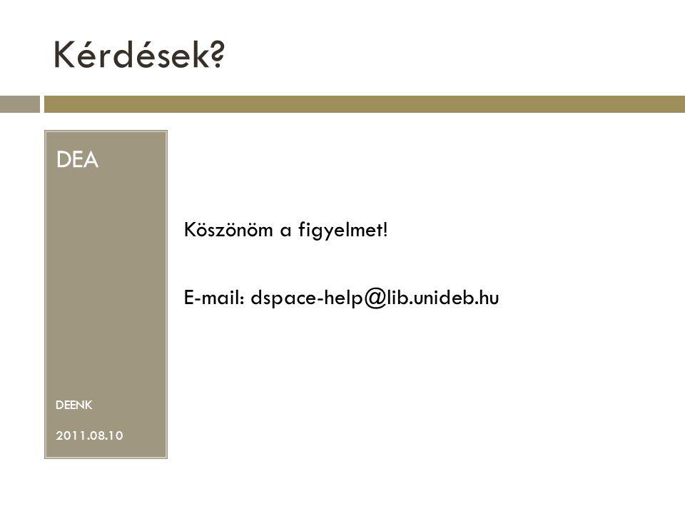 Kérdések DEA Köszönöm a figyelmet! E-mail: dspace-help@lib.unideb.hu