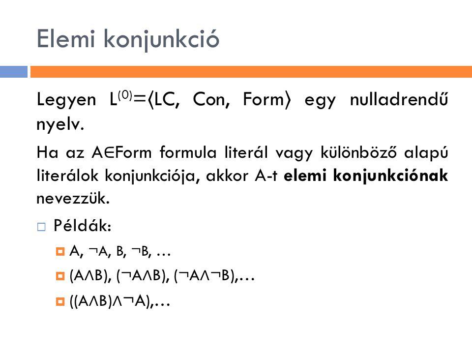 Elemi konjunkció Legyen L(0)=〈LC, Con, Form〉 egy nulladrendű nyelv.