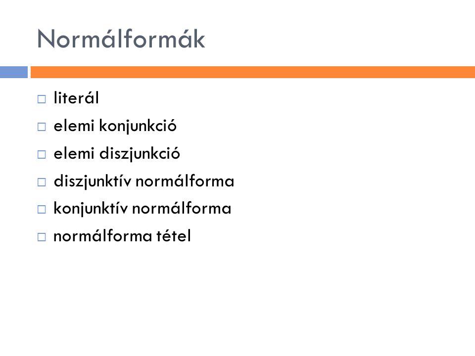 Normálformák literál elemi konjunkció elemi diszjunkció