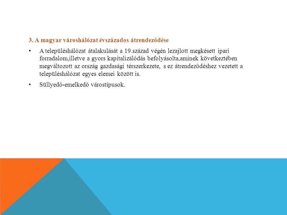 3. A magyar városhálózat évszázados átrendeződése