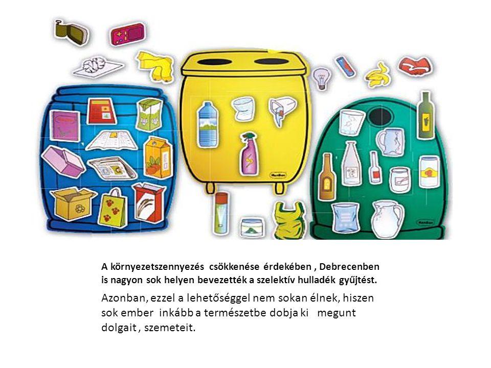 A környezetszennyezés csökkenése érdekében , Debrecenben is nagyon sok helyen bevezették a szelektív hulladék gyűjtést.