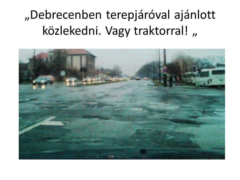 """""""Debrecenben terepjáróval ajánlott közlekedni. Vagy traktorral! """""""