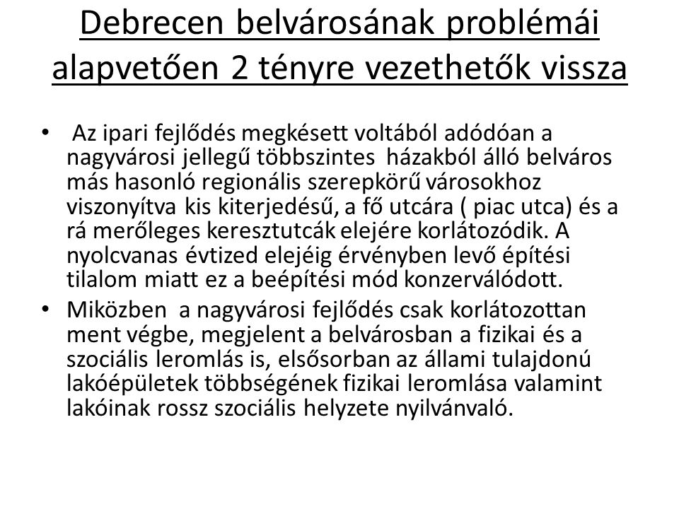Debrecen belvárosának problémái alapvetően 2 tényre vezethetők vissza