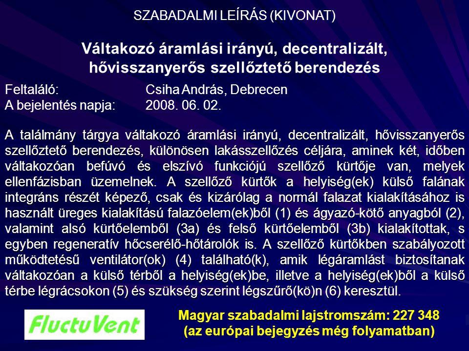Feltaláló: Csiha András, Debrecen A bejelentés napja: 2008. 06. 02.