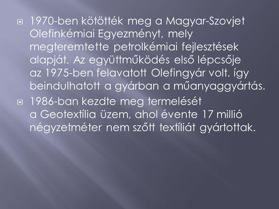 1970-ben kötötték meg a Magyar-Szovjet Olefinkémiai Egyezményt, mely megteremtette petrolkémiai fejlesztések alapját. Az együttműködés első lépcsője az 1975-ben felavatott Olefingyár volt. így beindulhatott a gyárban a műanyaggyártás.