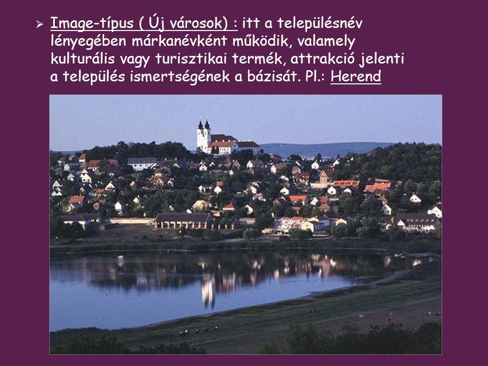 Image-típus ( Új városok) : itt a településnév lényegében márkanévként működik, valamely kulturális vagy turisztikai termék, attrakció jelenti a település ismertségének a bázisát.
