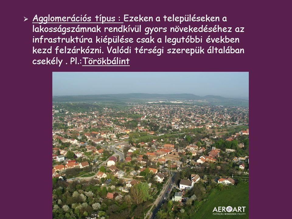 Agglomerációs típus : Ezeken a településeken a lakosságszámnak rendkívül gyors növekedéséhez az infrastruktúra kiépülése csak a legutóbbi években kezd felzárkózni.