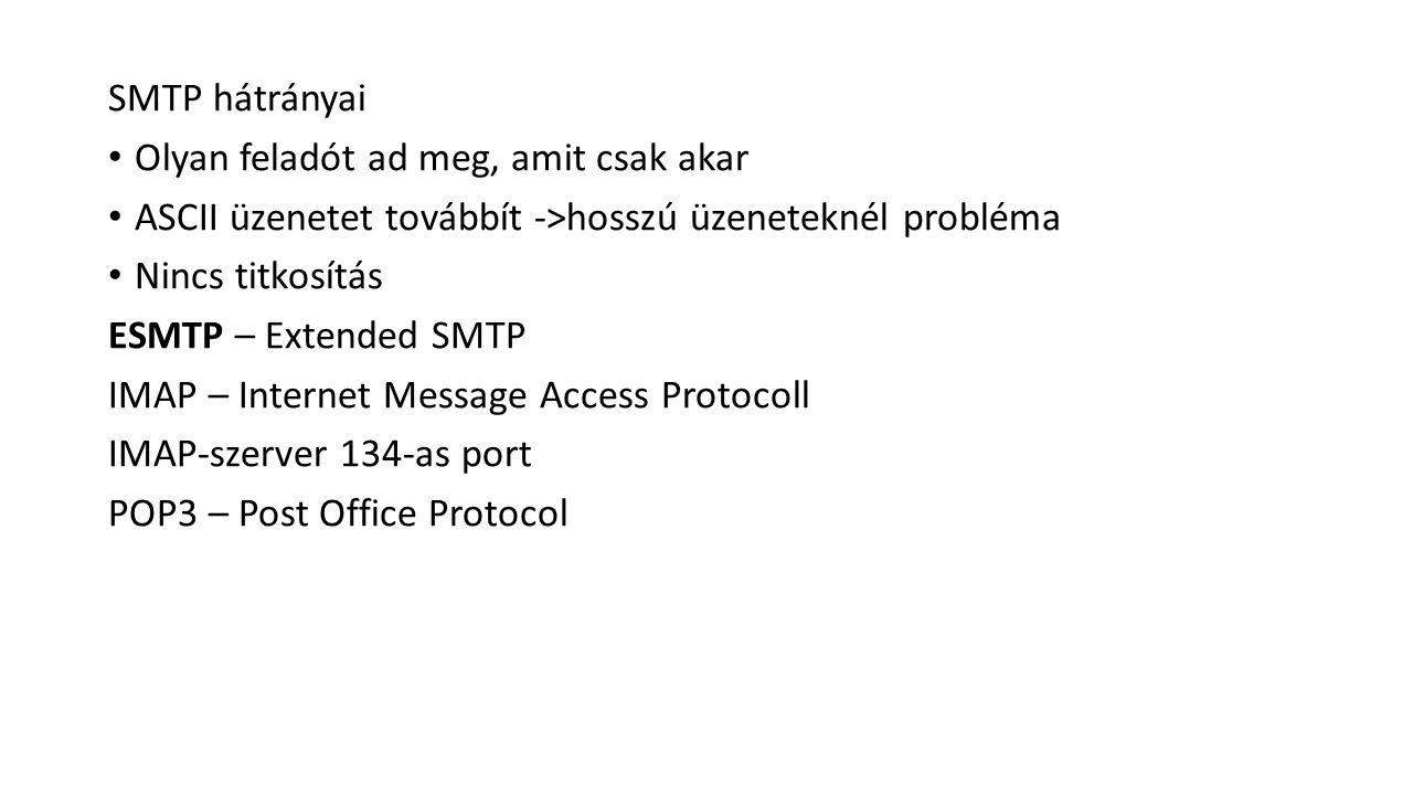 SMTP hátrányai Olyan feladót ad meg, amit csak akar. ASCII üzenetet továbbít ->hosszú üzeneteknél probléma.