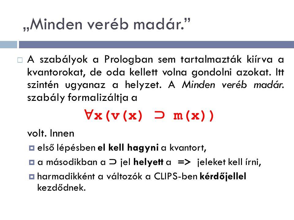 """""""Minden veréb madár. ∀x(v(x) ⊃ m(x))"""