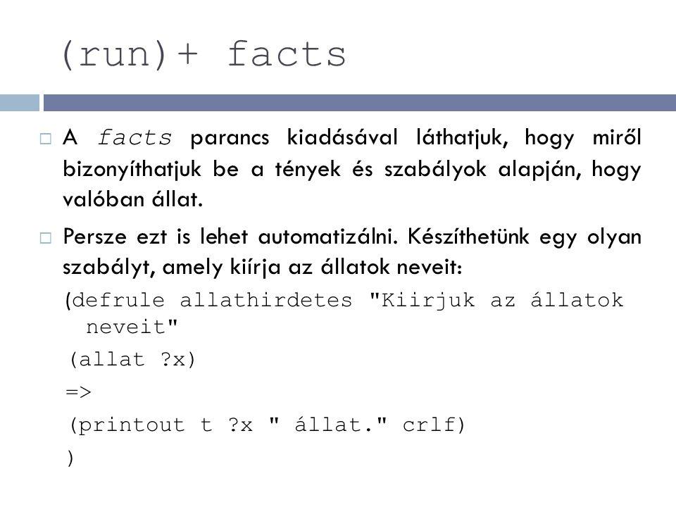 (run)+ facts A facts parancs kiadásával láthatjuk, hogy miről bizonyíthatjuk be a tények és szabályok alapján, hogy valóban állat.