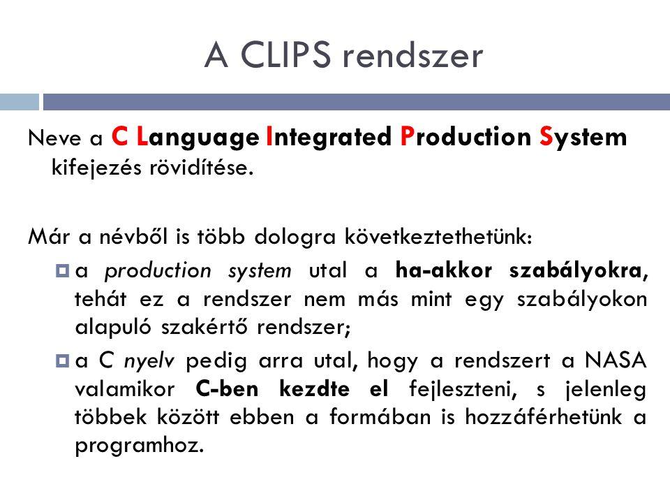 A CLIPS rendszer Neve a C Language Integrated Production System kifejezés rövidítése. Már a névből is több dologra következtethetünk: