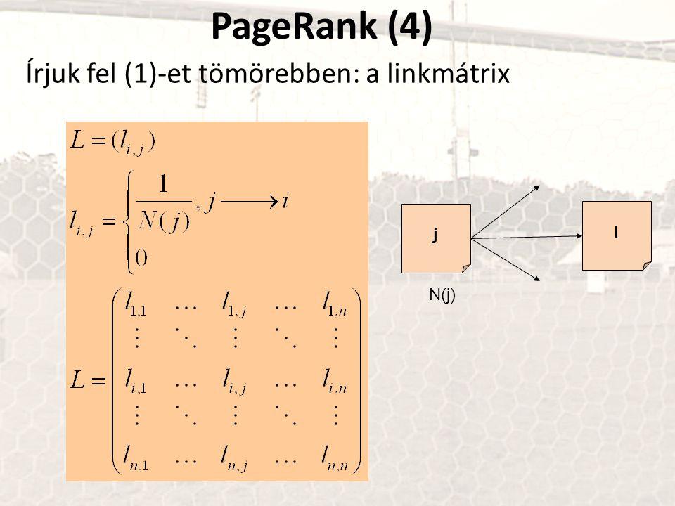 PageRank (4) Írjuk fel (1)-et tömörebben: a linkmátrix j i N(j)