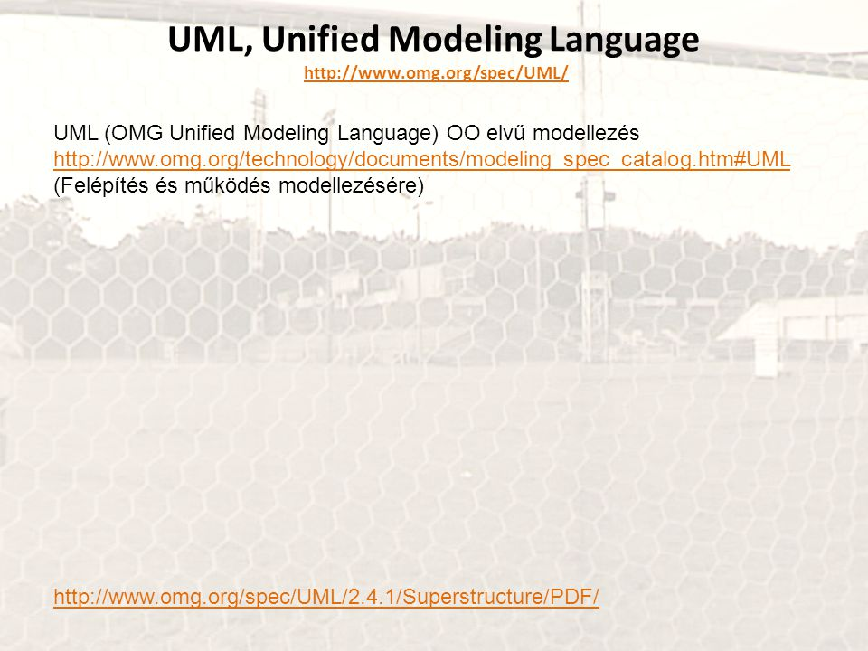 UML, Unified Modeling Language http://www.omg.org/spec/UML/