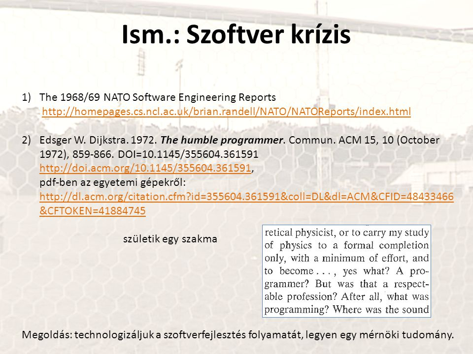 Ism.: Szoftver krízis The 1968/69 NATO Software Engineering Reports http://homepages.cs.ncl.ac.uk/brian.randell/NATO/NATOReports/index.html.