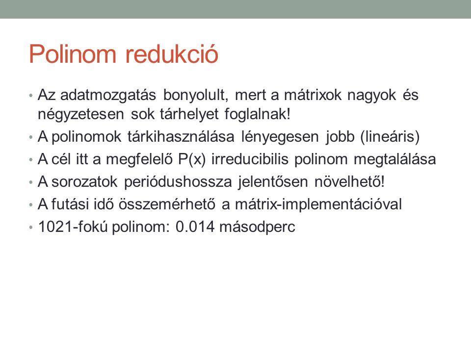 Polinom redukció Az adatmozgatás bonyolult, mert a mátrixok nagyok és négyzetesen sok tárhelyet foglalnak!