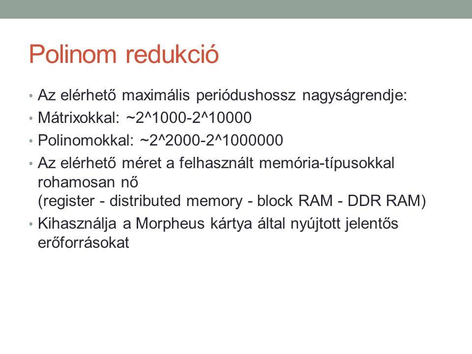 Polinom redukció Az elérhető maximális periódushossz nagyságrendje: