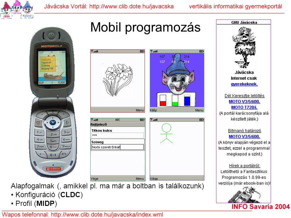 Mobil programozás Alapfogalmak (, amikkel pl. ma már a boltban is találkozunk) Konfiguráció (CLDC)
