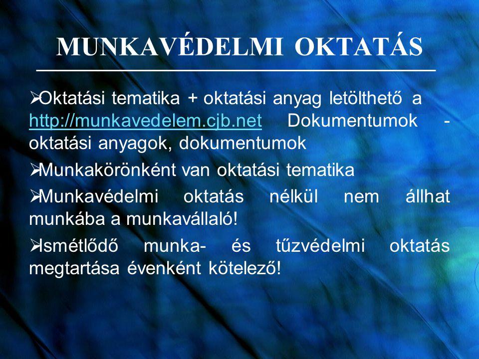 MUNKAVÉDELMI OKTATÁS Oktatási tematika + oktatási anyag letölthető a http://munkavedelem.cjb.net Dokumentumok -oktatási anyagok, dokumentumok.