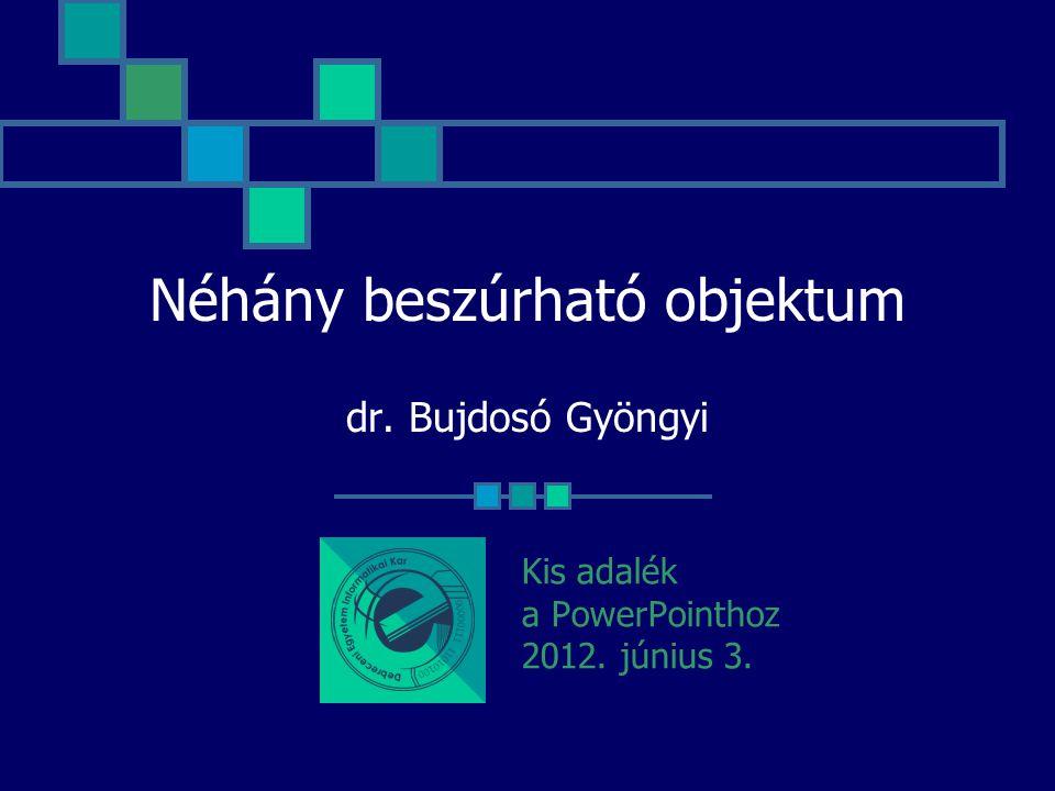Néhány beszúrható objektum dr. Bujdosó Gyöngyi