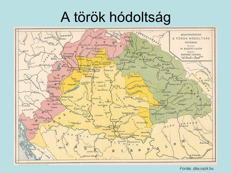 A török hódoltság Forrás: dka.oszk.hu