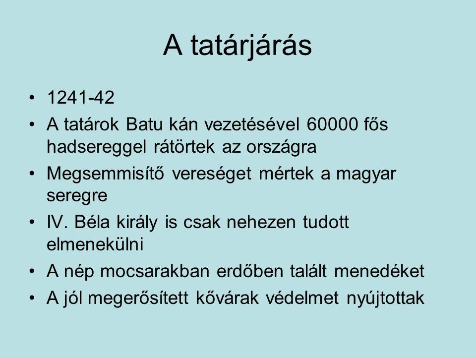 A tatárjárás 1241-42. A tatárok Batu kán vezetésével 60000 fős hadsereggel rátörtek az országra. Megsemmisítő vereséget mértek a magyar seregre.