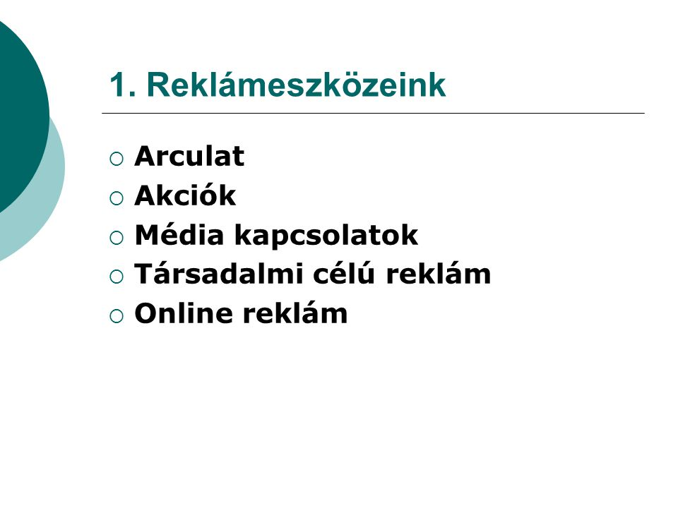 1. Reklámeszközeink Arculat Akciók Média kapcsolatok