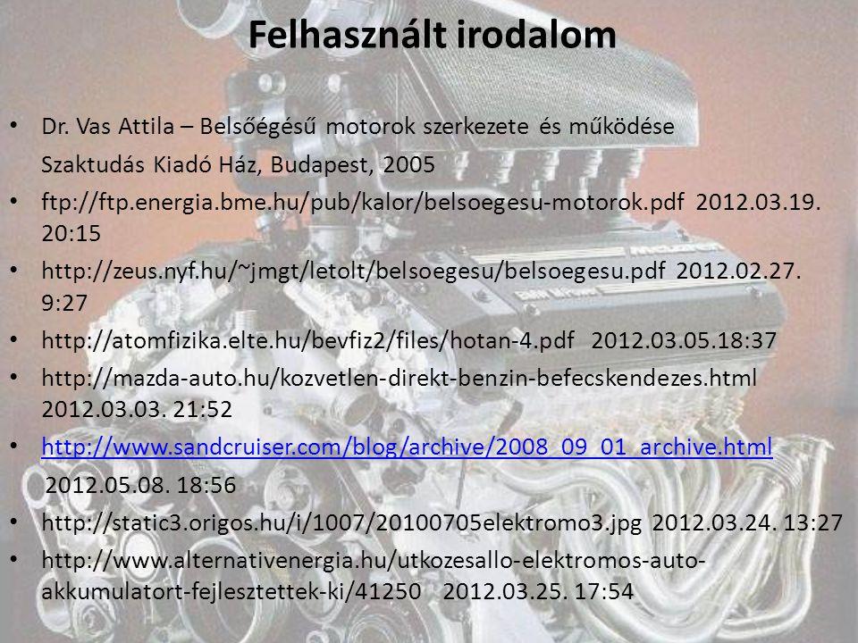 Felhasznált irodalom Dr. Vas Attila – Belsőégésű motorok szerkezete és működése. Szaktudás Kiadó Ház, Budapest, 2005.
