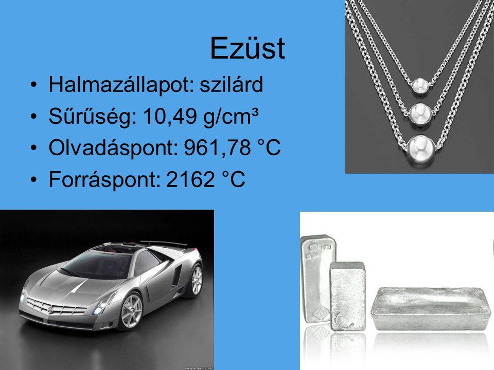 Ezüst Halmazállapot: szilárd Sűrűség: 10,49 g/cm³