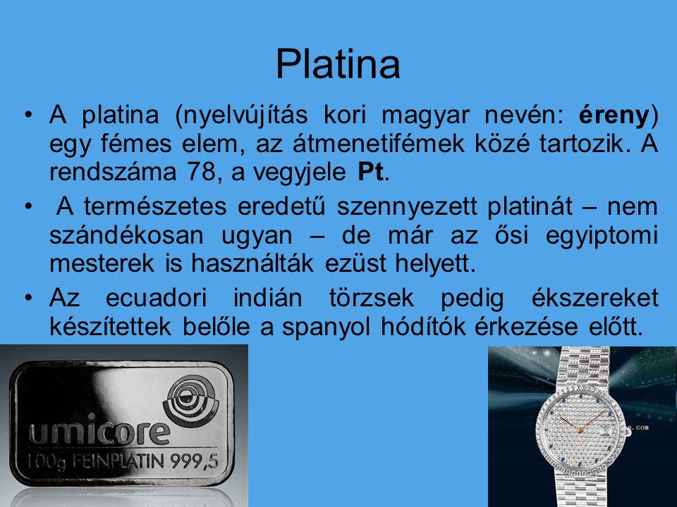 Platina A platina (nyelvújítás kori magyar nevén: éreny) egy fémes elem, az átmenetifémek közé tartozik. A rendszáma 78, a vegyjele Pt.