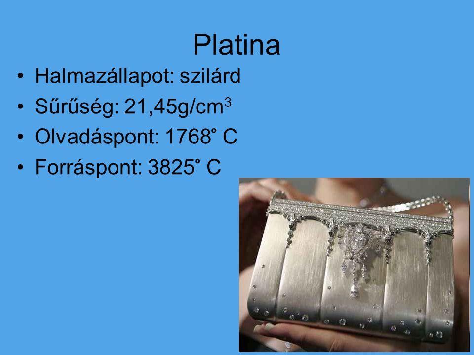 Platina Halmazállapot: szilárd Sűrűség: 21,45g/cm3